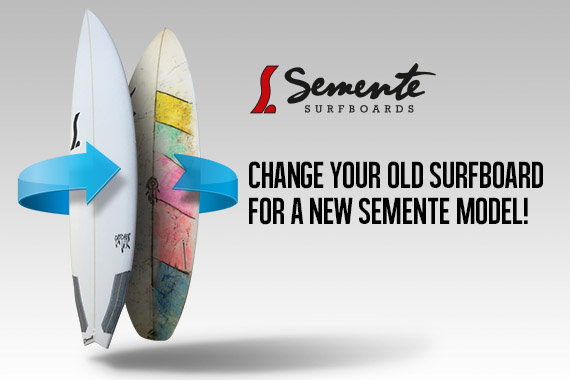 change your old board for a new semente surfboard